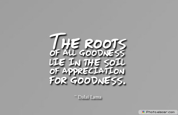 Short Strong Quotes , The roots of all goodness lie in the soil