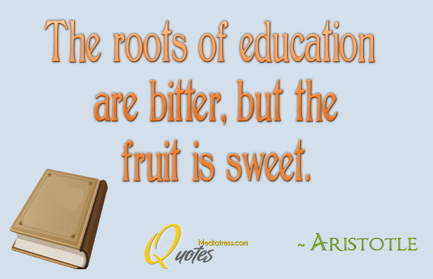 Back to School Quotes , The roots of education are bitter
