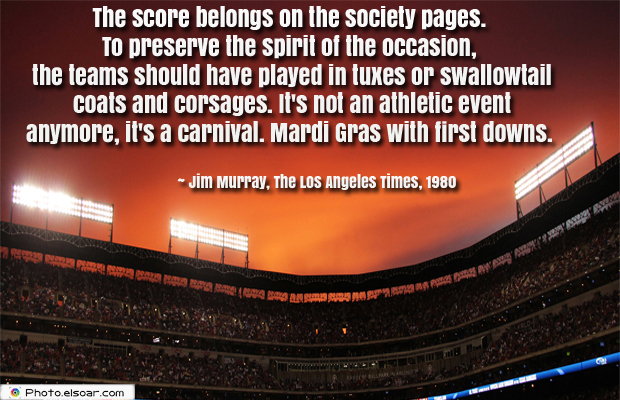 Super Bowl Quotes , The score belongs on the society pages