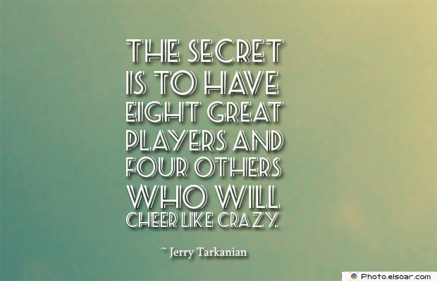 The secret is to have eight great players