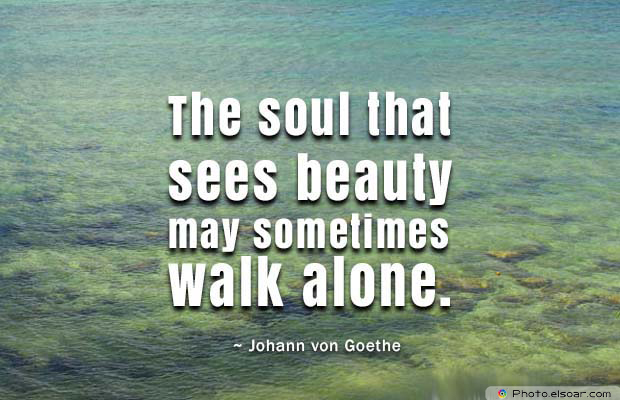 Beauty Quotes , The soul that sees beauty may sometimes