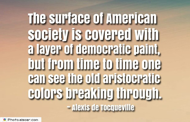 Quotes About America , America Quotes , The surface of American society is covered