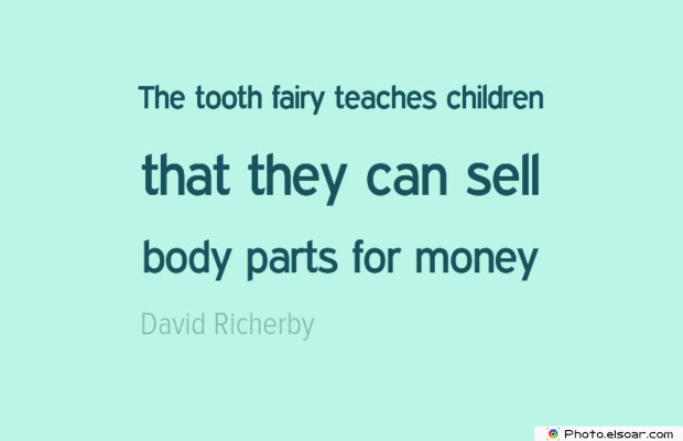 Short Strong Quotes , The tooth fairy teaches children
