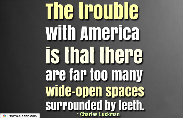 Quotes About America , America Quotes , The trouble with America is that there