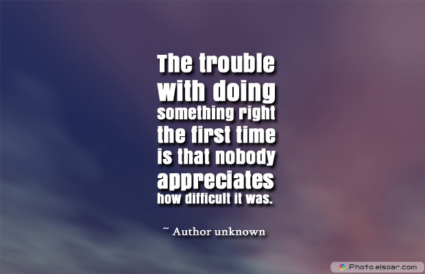 Admin Asst Day , The trouble with doing something right the first time is that