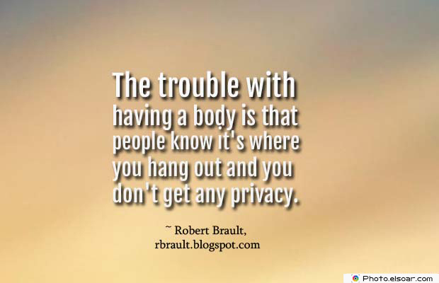 Body Quotes , Quotes About Body , The trouble with having a body