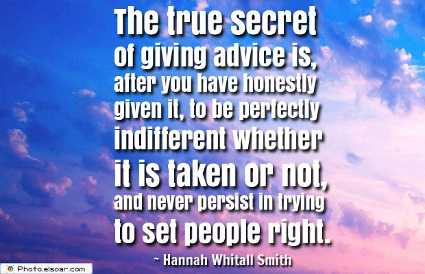Short Strong Quotes , The true secret of giving advice is