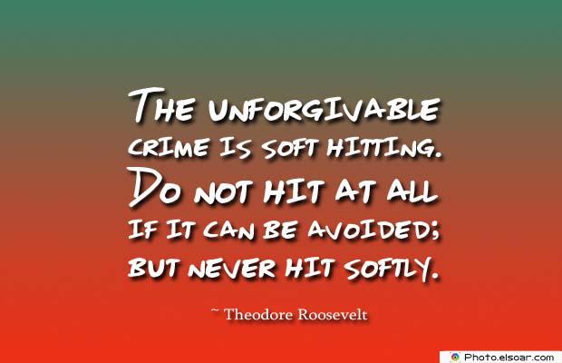 Short Quotes , The unforgivable crime is soft hitting
