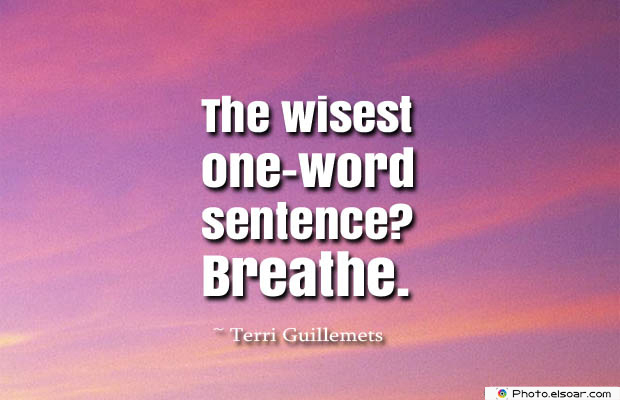 Breathing Quotes , The wisest one-word sentence