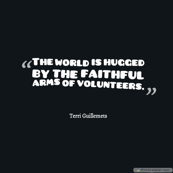 The world is hugged by the faithful arms of volunteers