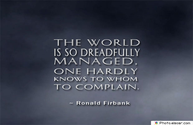 Short Quotes , The world is so dreadfully managed