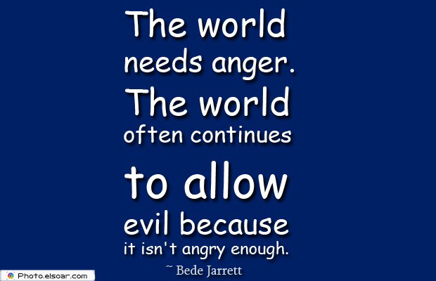 Quotes About Anger , The world needs anger