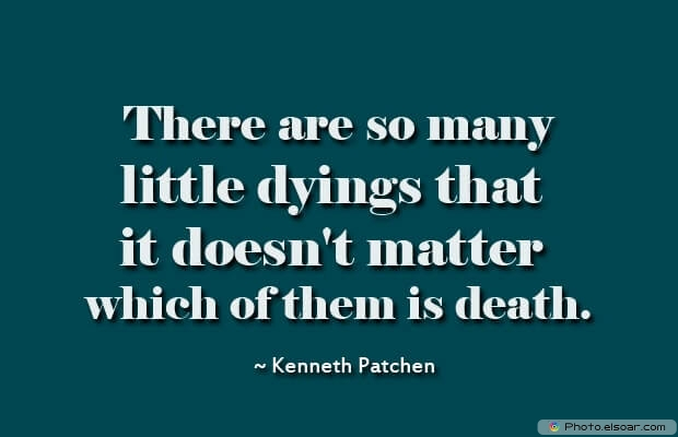 Kenneth Patchen, Death Quotes, Death Sayings, Quotes Images, Quotes About Death