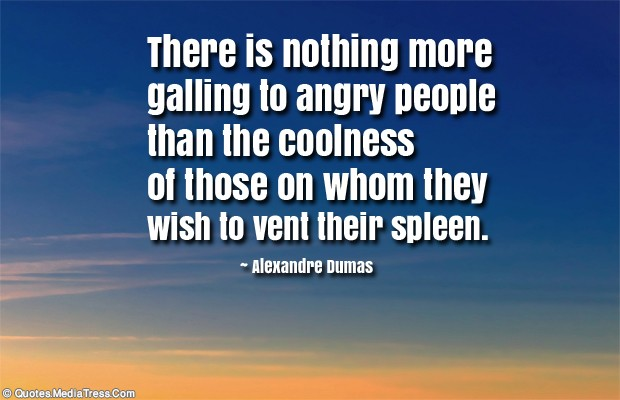 Quotes About Anger , There is nothing more galling