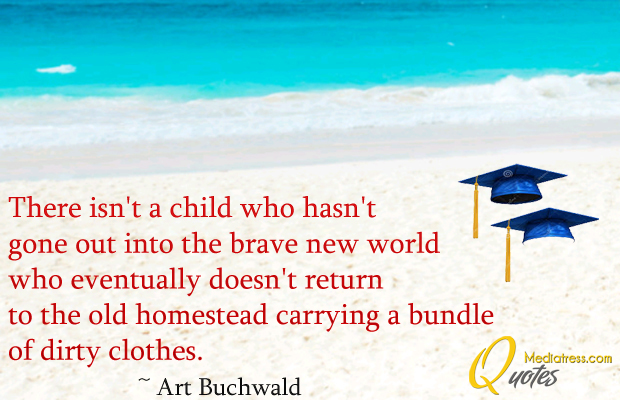 Quotations , Sayings , There isn't a child who hasn't gone out into the brave new world