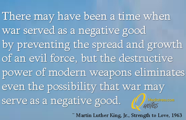 Martin Luther King Jr. Day , There may have been a time when war served as a negative good by