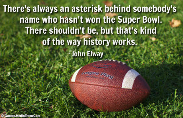 Super Bowl Quotes , There's always an asterisk behind somebody's name who hasn't won