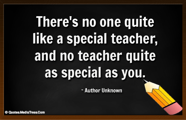 Short Strong Quotes , There's no one quite like a special teacher