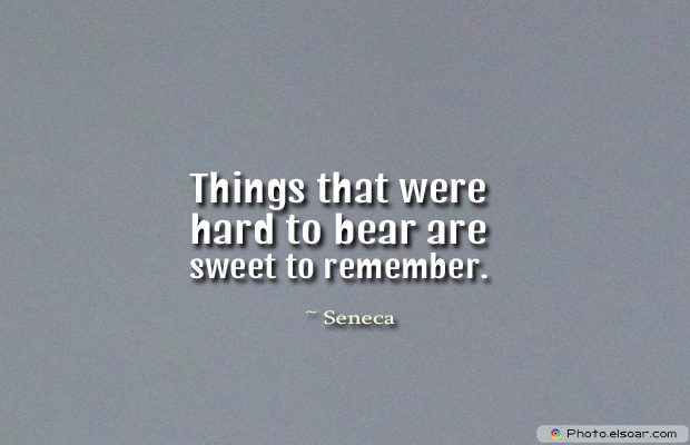 Things that were hard to bear are