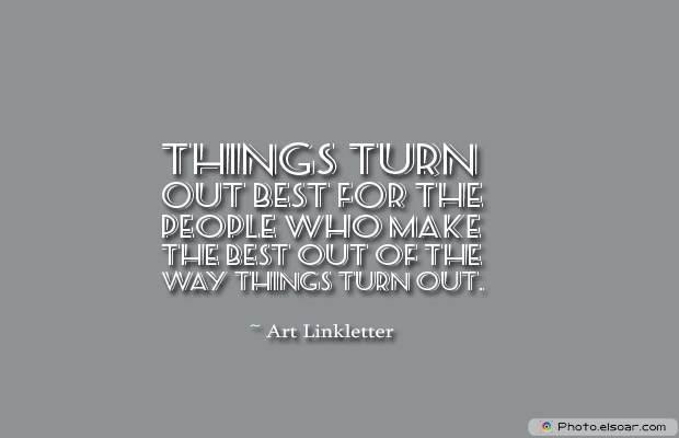 Dare To Be Great , Motivational Quotes, Inspirational Sayings , Things turn out best for the people who make the best out