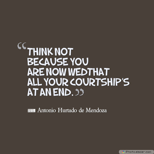 Quotations , Sayings , Think not because you are now wed
