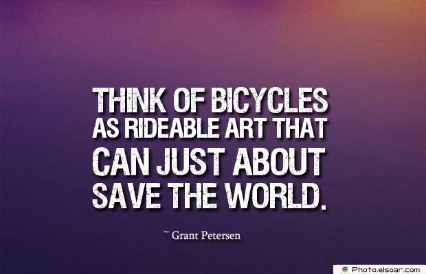 Bicycling , Inspirational Quotes , Saying Images , Think of bicycles as rideable