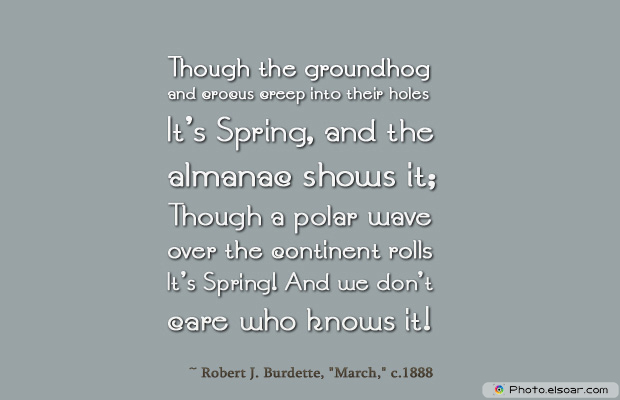 Short Strong Quotes , Though the groundhog and crocus creep into their holes