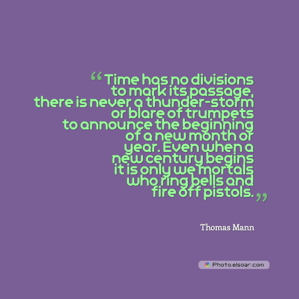 New Year's Quotes , Time has no divisions to mark its passage