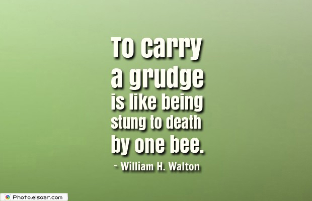 Quotes About Anger , To carry a grudge is like being