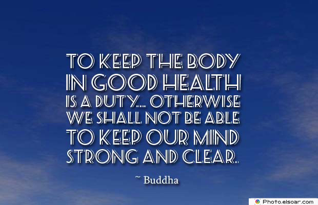 Body Quotes , Quotes About Body , To keep the body in good health