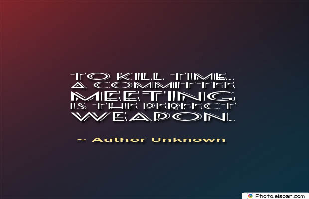 Quotations , Sayings , To kill time, a committee