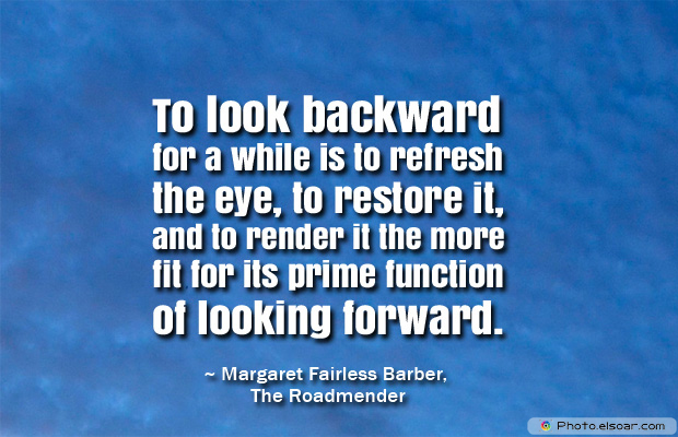 To look backward for a while is to refresh