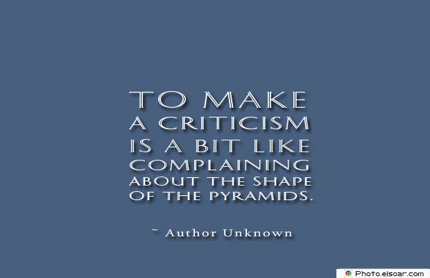 Short Quotes , To make a criticism is a bit like
