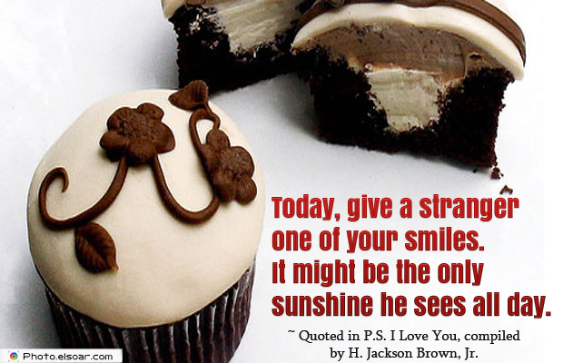 Today, give a stranger one of your smiles