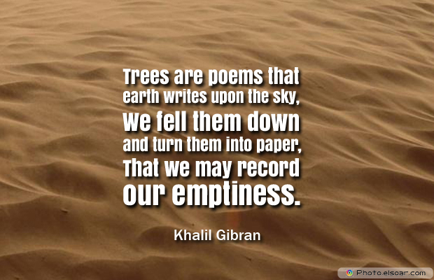 Short Strong Quotes , Trees are poems that earth writes upon the sky