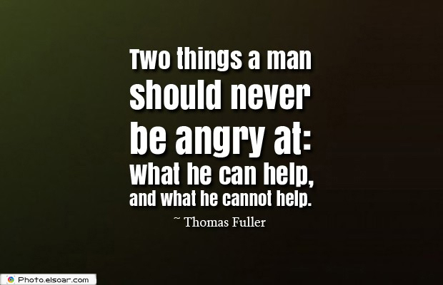 Quotes About Anger , Two things a man should never