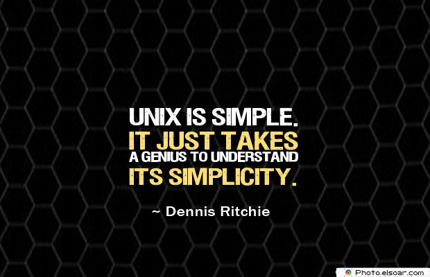 Unix is simple. It just takes
