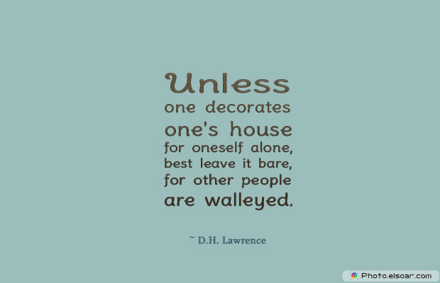 Housewarming Quotes , Unless one decorates one's house for oneself alone