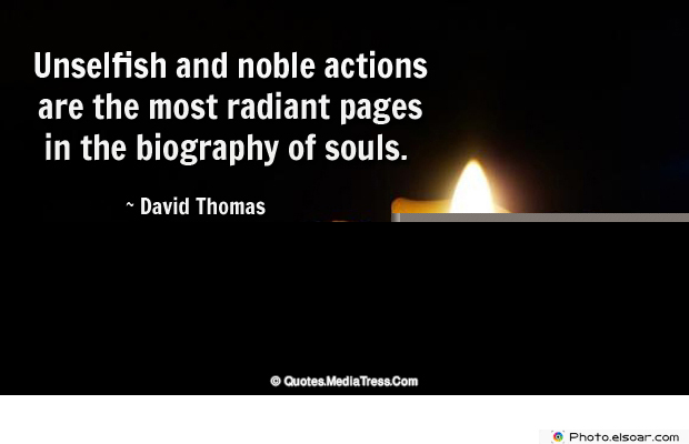 Short Strong Quotes , Unselfish and noble actions are the most radiant