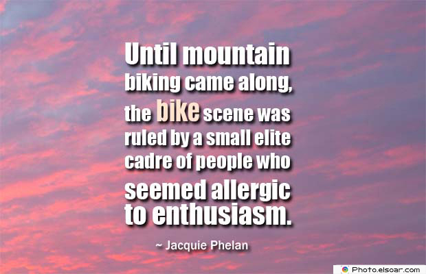 Bicycling , Inspirational Quotes , Saying Images , Until mountain biking came along