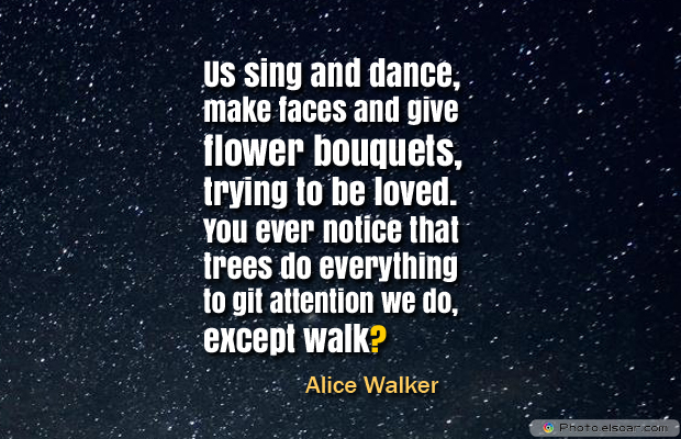 Short Strong Quotes , Us sing and dance, make faces and give flower bouquets