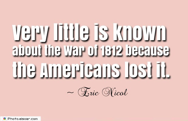 Quotes About America , America Quotes , Very little is known about the War