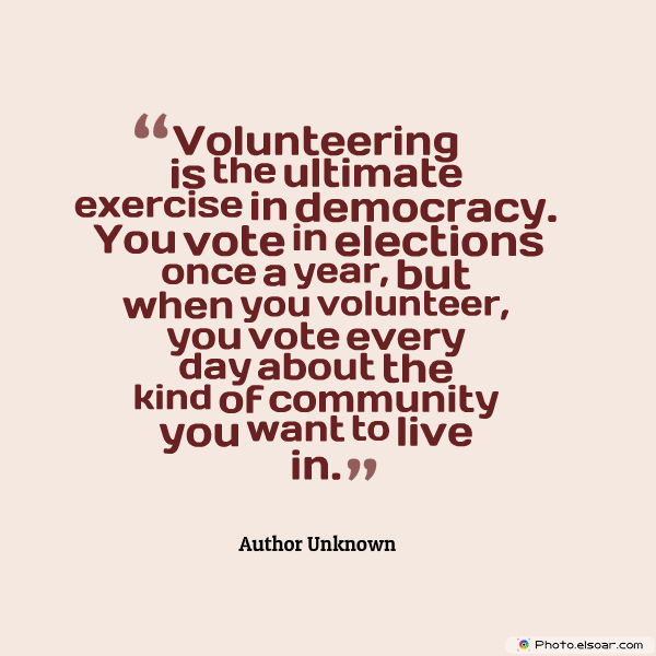 Volunteering is the ultimate exercise in democracy