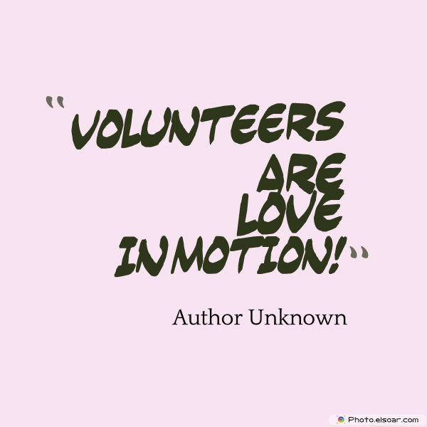Volunteers are love in motion!