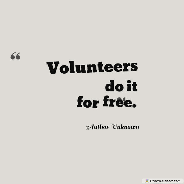 Volunteers do it for free