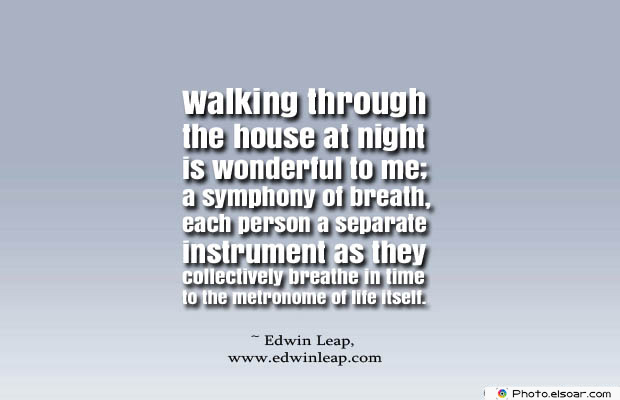 Breathing Quotes , Walking through the house