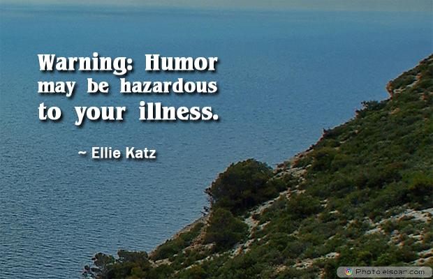 Short Quotes , Warning Humor may be hazardous