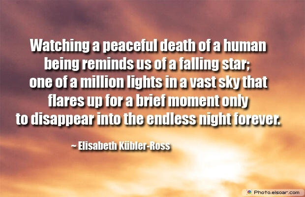Elisabeth Kübler-Ross, Death Quotes, Death Sayings, Quotes Images, Quotes About Death