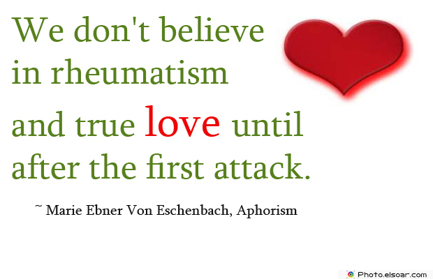 We don't believe in rheumatism and true love