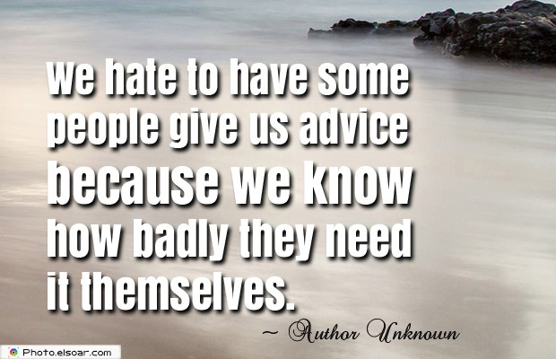 Short Strong Quotes , We hate to have some people give us advice because